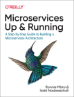 Microservices: Up and Running: A Step-By-Step Guide to Building a Microservices Architecture Cover Image