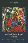Native Life in South Africa: Before and Since the European War and the Boer Rebellion Cover Image