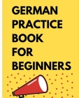 German Practice Book For Beginners.: Improve your German vocabulary by describing the pictures included. Best Gift for Geeks for Mother's Day Or Chris Cover Image