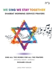 We Sing We Stay Together: Shabbat Morning Service Prayers (LARGE PRINT) Cover Image