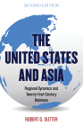 The United States and Asia: Regional Dynamics and Twenty-First-Century Relations, Second Edition (Asia in World Politics) Cover Image