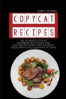 Copycat Recipes: The Ultimate Copycat Cookbook with Quick and Easy Recipes from Your Favorite Restaurants You Can Make at Home Cover Image