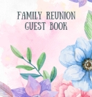 Family Reunion Guestbook: Guest Book For Family Get Together Well Wishes Sign In Guestbook Perfectly sized 8.5 x 8.5 Cover Image