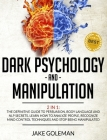 Dark Psychology and Manipulation: 2 in 1: The Definitive Guide to Persuasion, Body Language and NLP Secrets. Learn How to Analyze People, Recognize Mi Cover Image