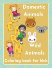 Learn Domestic Animals Wild Animals coloring book for kids Discover the beauty of nature children ages 3-5 Cover Image