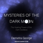 Mysteries of the Dark Moon Lib/E: The Healing Power of the Dark Goddess Cover Image