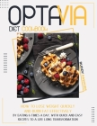 Optavia Diet Cookbook: How to Lose Weight Quickly and Burn Fat Effectively by Eating Six Times A Day. With Quick and Easy Recipes to A Life-L Cover Image