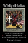 We Testify with Our Lives: How Religion Transformed Radical Thought from Black Power to Black Lives Matter Cover Image