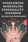 overcoming borderline personality disorder: True Stories of People Recovered from Bpd Cover Image