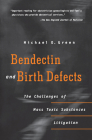 Bendectin and Birth Defects: The Challenges of Mass Toxic Substances Litigation Cover Image