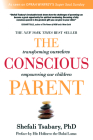 The Conscious Parent: Transforming Ourselves, Empowering Our Children Cover Image