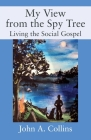 My View from the Spy Tree: Living the Social Gospel Cover Image