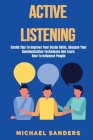 Active listening: Useful Tips to Improve Your Social Skills, Sharpen Your Communication Techniques And Learn How To Influence People Cover Image
