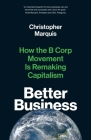 Better Business: How the B Corp Movement Is Remaking Capitalism Cover Image