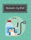 Medication Log Book: Daily Medicine Diary For Personalized Reminder Medication Chart for Women and Men Cover Image