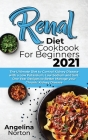 Renal Diet Cookbook for Beginners 2021: The Ultimate Diet to Control Kidney Disease with a Low Potassium, Low Sodium and Salt. One Year Recipes to Bet Cover Image