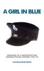 A Girl in Blue: Memoirs of a Metropolitan Woman Police Officer 1967-73 Cover Image