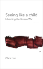 Seeing Like a Child: Inheriting the Korean War (Thinking from Elsewhere) Cover Image