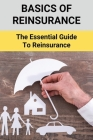 Basics Of Reinsurance: The Essential Guide To Reinsurance: Benefits Of Treaty Reinsurance Cover Image