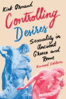 Controlling Desires: Sexuality in Ancient Greece and Rome Cover Image