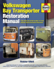 Volkswagen Bay Transporter Restoration Manual: The Step-by-Step Guide to the Entire Restoration Process (Restoration Manuals) Cover Image