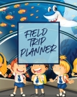 Field Trip Planner: Homeschool Adventures - Schools and Teaching - For Parents - For Teachers At Home Cover Image