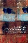 American Neoconservatism: The Politics and Culture of a Reactionary Idealism Cover Image