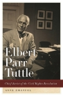 Elbert Parr Tuttle: Chief Jurist of the Civil Rights Revolution Cover Image