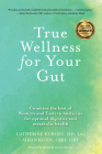 True Wellness for Your Gut: Combine the Best of Western and Eastern Medicine for Optimal Digestive and Metabolic Health Cover Image