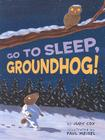 Go to Sleep, Groundhog! Cover Image