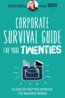 Corporate Survival Guide for Your Twenties: A Guide to Help You Navigate the Business World Cover Image