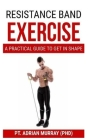 Resistance Band Exercise: A Practical guide to get in shape Cover Image