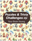 Puzzles & Trivia Challenges and Your Brain Young: The Everything Kids' Games & Puzzles Book, Secret Codes, Twisty Mazes, Hidden Pictures, and Lots Mor Cover Image
