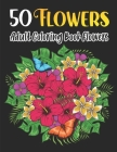 50 Flowers - adult coloring book flowers: 50 great illustrations of beautiful flowers and simple designs Cover Image
