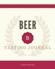 Beer Tasting Journal: Beer Tasting Logbook 1.2 Over 120 Pages / 8 x 10 Format Cover Image