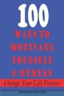100 Ways to Motivate Yourself & Others Cover Image