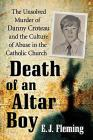 Death of an Altar Boy: The Unsolved Murder of Danny Croteau and the Culture of Abuse in the Catholic Church Cover Image