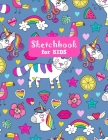 Sketchbook for Kids: Cute Unicorn Large Sketch Book for Sketching, Drawing, Creative Doodling Notepad and Activity Book - Birthday and Chri Cover Image