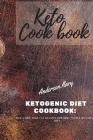 Keto Cookbook: KETOGENIC DIET COOKBOOK: low carb, high-fat recipes for busy people on the keto diet. Cover Image