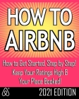 How to Airbnb(r): Maximize Your Rental Income by Short-Term Renting... the Right Way (Revised & Expanded 2021 Edition) Cover Image