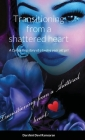 Transitioning from a shattered heart: A compelling Novel of a twelve year girl named Samaya who transitions into young adult making choices based on o Cover Image