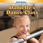 Danielle's Dance Class: Foundations for Multiplication (Rosen Math Readers) Cover Image