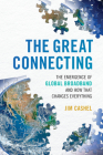 The Great Connecting: The Emergence of Global Broadband and How That Changes Everything Cover Image