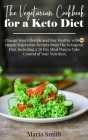 The Vegetarian Cookbook for a Keto Diet: Change Your Lifestyle and Stay Healthy with 750 Simple Vegetarian Recipes from The Ketogenic Diet. Including Cover Image