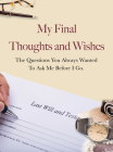 My Final Thoughts and Wishes: The Questions You Always Wanted to Ask Me Before I Go Cover Image