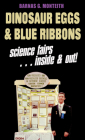 Dinosaur Eggs and Blue Ribbons: A Look at Science Fairs, Inside & Out Cover Image