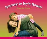 Journey to Joy's House: Respecting Parents (Respect!) Cover Image