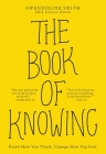 The Book of Knowing: Know How You Think, Change How You Feel Cover Image