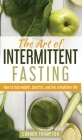 The Art of Intermittent Fasting: How to Lose Weight, Shed Fat, and Live a Healthier Life Cover Image