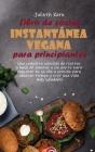 Libro de cocina instantánea vegana para principiantes: Una completa colección de recetas a base de plantas y sin aceite para preparar en su olla a pre Cover Image